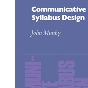 Communicative Syllabus Design: A Sociolinguistic Model for Designing the Content of Purpose-Specific Language Programmes (English Language Learning: Rea)