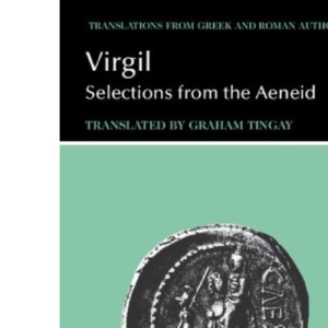 Virgil: Selections from the Aeneid (Translations from Greek and Roman Authors)