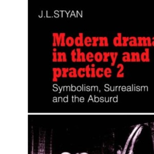 Modern Drama in Theory and Practice 2 Symbolism , Surrealism and the Absurd