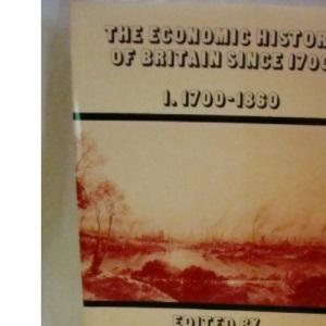 The Economic History of Britain v1: 1700-1860 v. 1