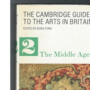 The Cambridge Guide to the Arts in Britain 9 Volume Set: The Cambridge Guide to the Arts in Britain: The Middle Ages: 002
