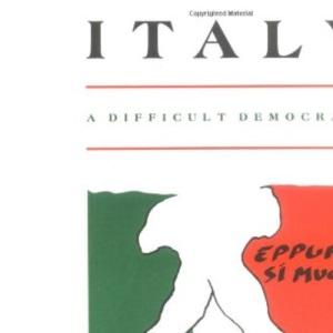 Italy: A Difficult Democracy: A Survey of Italian Politics