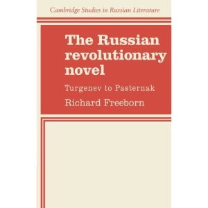 The Russian Revolutionary Novel: Turgenev to Pasternak (Cambridge Studies in Russian Literature)