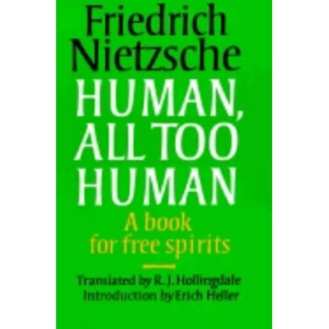 Human, All Too Human: A Book for Free Spirits (Texts in German Philosophy)