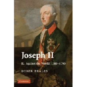 Joseph II: Volume 2, Against the World, 1780-1790: Against the World, 1780-1790 v. 2 (Beales, Derek Edward Dawson//Joseph II)