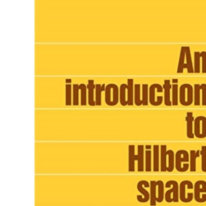 An Introduction to Hilbert Spaces (Cambridge Mathematical Textbooks)