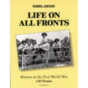 Life on All Fronts: Women in the First World War (Women in History)