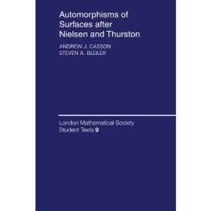 Automorphisms of Surfaces after Nielsen and Thurston (London Mathematical Society Student Texts)