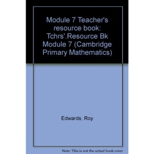 Module 7 Teacher's resource book: Tchrs'.Resource Bk Module 7 (Cambridge Primary Mathematics)