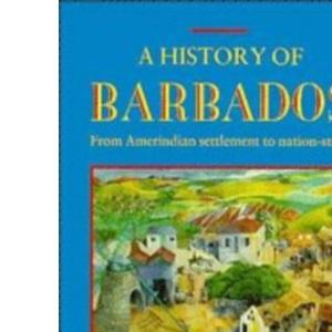 A History of Barbados: From Amerindian Settlement to Nation-State