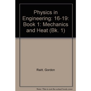 Physics in Engineering: 16-19: Book 1: Mechanics and Heat: Mechanics and Heat Bk. 1