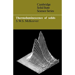 Thermoluminescence of Solids (Cambridge Solid State Science Series)
