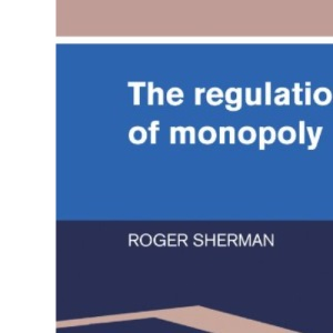 The Regulation of Monopoly