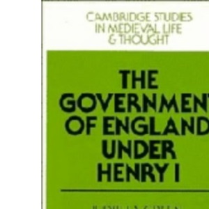 The Government of England under Henry I (Cambridge Studies in Medieval Life and Thought: Fourth Series)