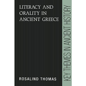 Literacy and Orality in Ancient Greece (Key Themes in Ancient History)