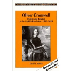 Oliver Cromwell: Politics and Religion in the English Revolution 1640-1658 (Cambridge Topics in History)