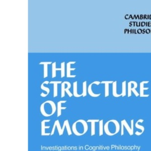 Structure of Emotions: Investigations in Cognitive Philosophy (Cambridge Studies in Philosophy)