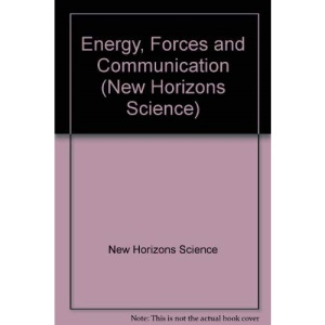Energy, Forces and Communication (New Horizons Science)