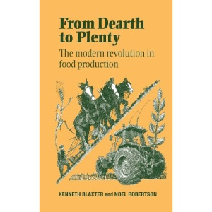 From Dearth to Plenty: The Modern Revolution in Food Production
