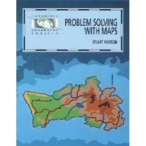 Problem Solving with Maps (Cambridge Geography Project Key Stage 3)