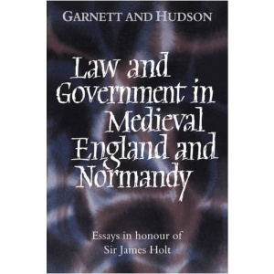 Law and Government in Medieval England and Normandy: Essays in Honour of Sir James Holt