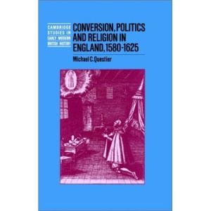 Conversion, Politics and Religion in England, 1580-1625 (Cambridge Studies in Early Modern British History)