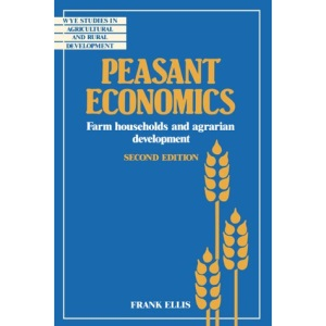 Peasant Economics: Farm Households in Agrarian Development (Wye Studies in Agricultural and Rural Development)