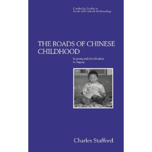 The Roads of Chinese Childhood: Learning and Identification in Angang: 97 (Cambridge Studies in Social and Cultural Anthropology, Series Number 97)