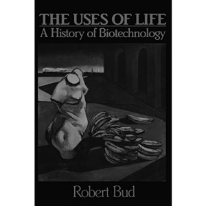 The Uses of Life: A History of Biotechnology