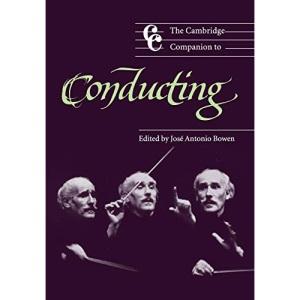 The Cambridge Companion to Conducting (Cambridge Companions to Music)