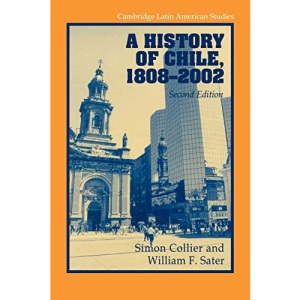 A History of Chile, 1808-2002 (Cambridge Latin American Studies)