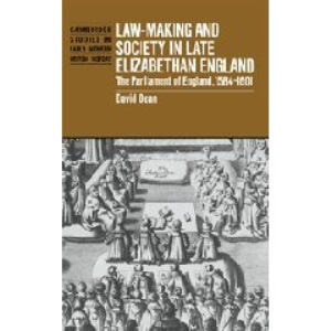 Law-Making and Society in Late Elizabethan England: The Parliament of England, 1584-1601 (Cambridge Studies in Early Modern British History)