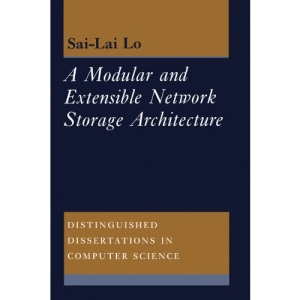 A Modular and Extensible Network Storage Architecture (Distinguished Dissertations in Computer Science)