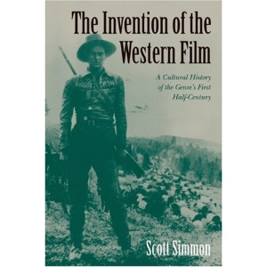 The Invention of the Western Film: A Cultural History of the Genre's First Half Century (Genres in American Cinema)