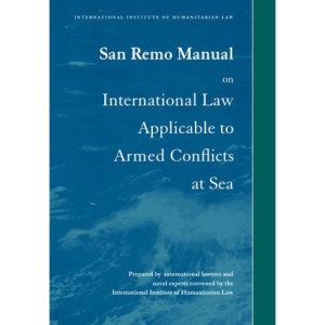 San Remo Manual on International Law Applicable to Armed Conflicts at Sea: International Institute of Humanitarian Law