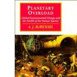 Planetary Overload: Global Environmental Change and the Health of the Human Species (Canto original series)