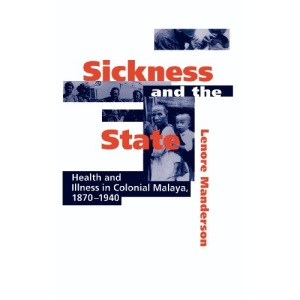Sickness and the State: Health and Illness in Colonial Malaya, 1870–1940