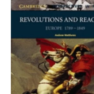 Revolution and Reaction: Europe 1789-1849 (Cambridge Perspectives in History)