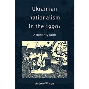 Ukrainian Nationalism in the 1990s: A Minority Faith
