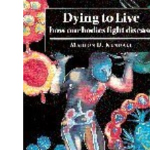 Dying to Live: How our Bodies Fight Disease