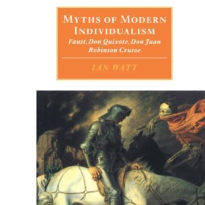 Myths of Modern Individualism: Faust, Don Quixote, Don Juan, Robinson Crusoe (Canto original series)