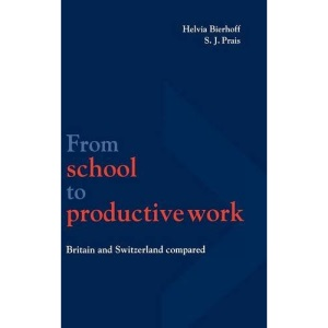 From School to Productive Work: Britain and Switzerland Compared (National Institute of Economic and Social Research Economic and Social Studies)