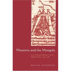 Muscovy and the Mongols: Cross-Cultural Influences on the Steppe Frontier, 1304-1589
