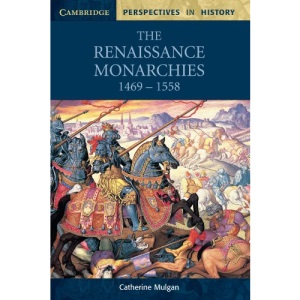 The Renaissance Monarchies: 1469-1558 (Cambridge Perspectives in History)