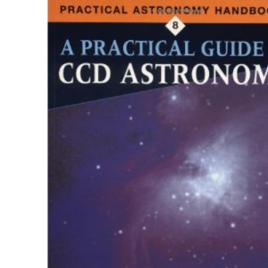 A Practical Guide to CCD Astronomy (Practical Astronomy Handbooks)