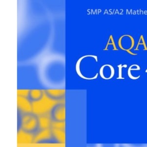 Core 4 for AQA (SMP AS/A2 Mathematics for AQA)