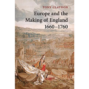 Europe and the Making of England, 1660-1760 (Cambridge Studies in Early Modern British History)