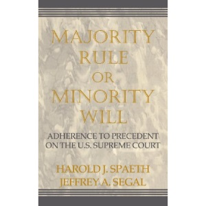 Majority Rule or Minority Will: Adherence to Precedent on the U.S. Supreme Court: Adherence to Precedence on the U.S. Supreme Court