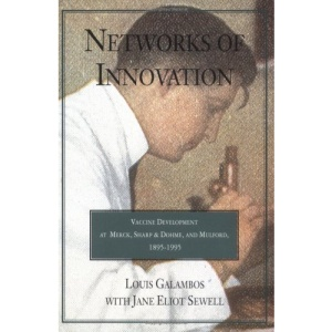 Networks of Innovation: Vaccine Development at Merck, Sharp and Dohme, and Mulford, 1895-1995