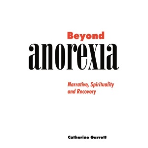 Beyond Anorexia: Narrative, Spirituality and Recovery
